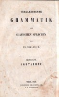 The first volume of a comparative grammar of Slavic languages by Franc Miklošič from 1852